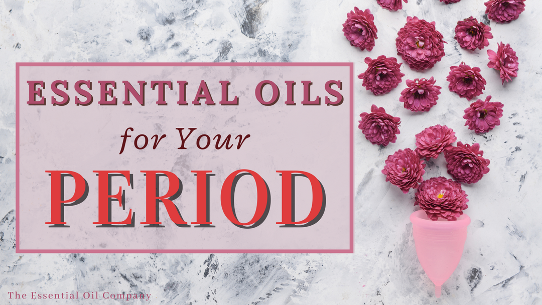 Essential Oils for Your Period