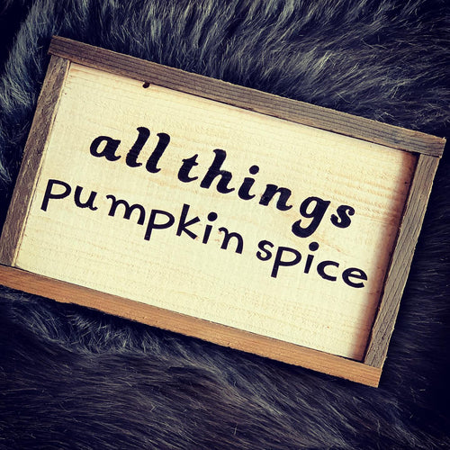 All Things Pumpkin Spice Wooden Sign