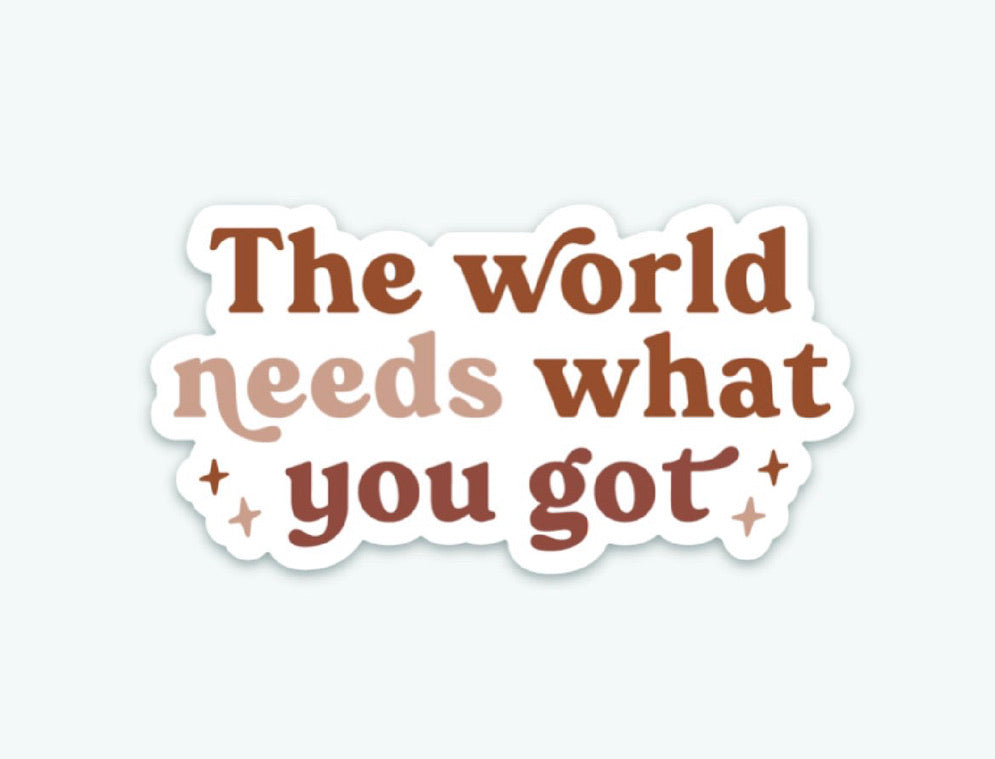 Anastasia Co. Sticker - The World Needs What You Got