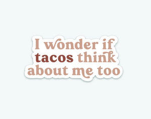 Anastasia Co. Sticker - I Wonder If Tacos Think About Me Too