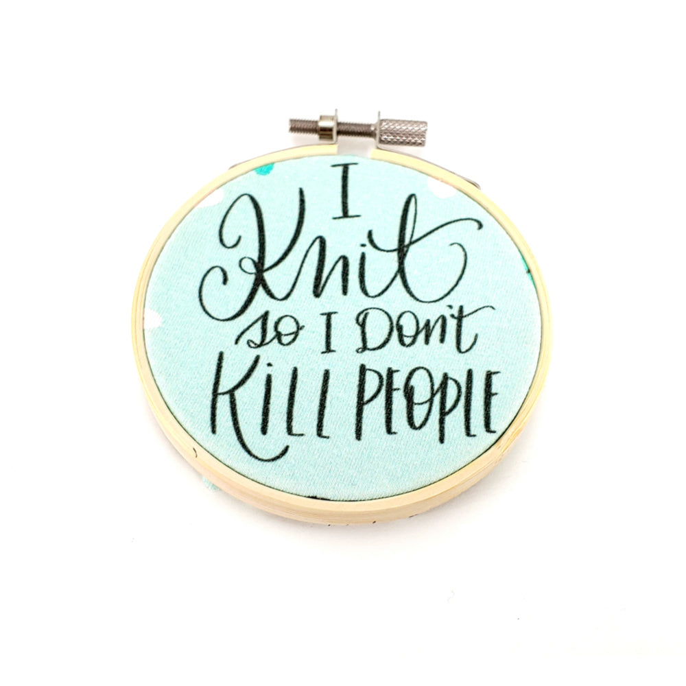 "I Knit So I Don't Kill People </br> Embroidery Hoop Art - 3.5"" diameter:Fabric,Slipped Stitch Studios:Slipped Stitch Studios"