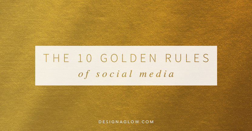 The 10 Golden Rules of Social Media