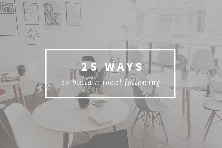 25 ways to build a local following