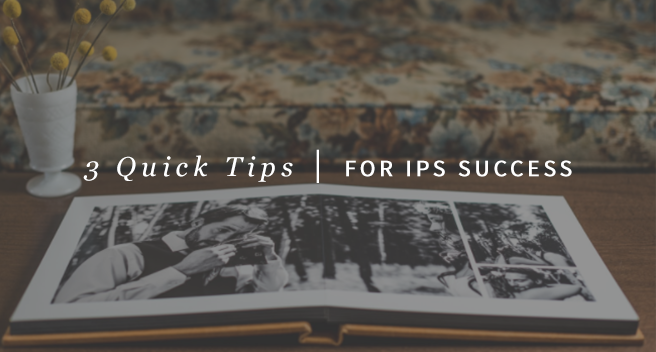 3 Quick Tips for IPS Success