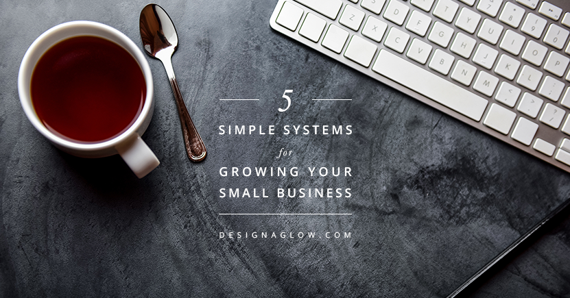 5 Simple Systems that Will Grow Your Creative Business