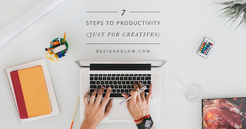 7 Steps to Productivity: Just for Creatives