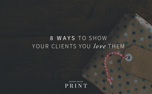 8 Ways To Show Your Clients You Love Them
