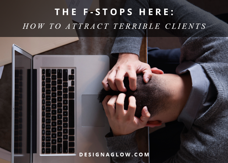 the f stops here: how to attract terrible clients