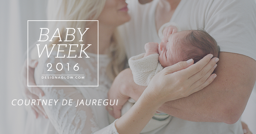 Design Aglow's Baby Week 2016: Courtney de Jauregui