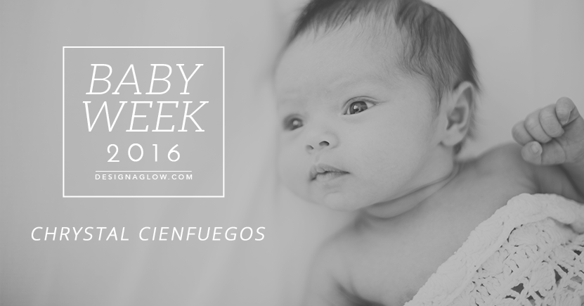 Design Aglow's Baby Week 2016: Chrystal Cienfuegos