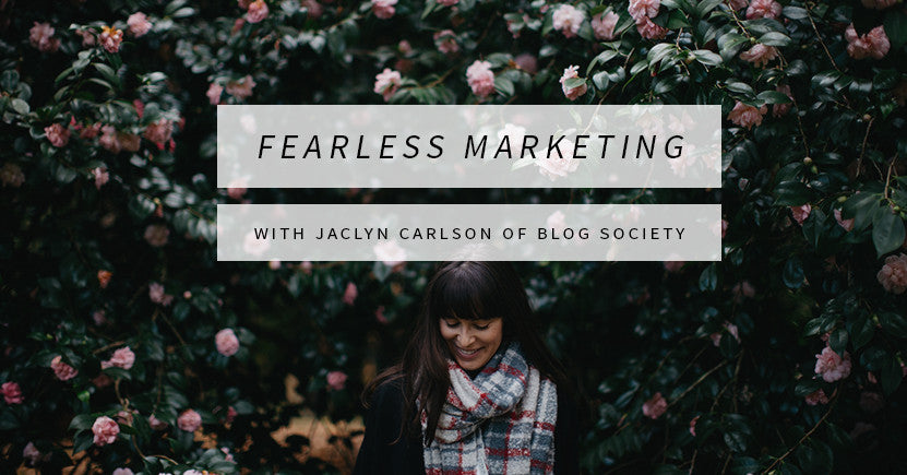 Fearless Marketing with Jaclyn Carlson of Blog Society Pt. 2