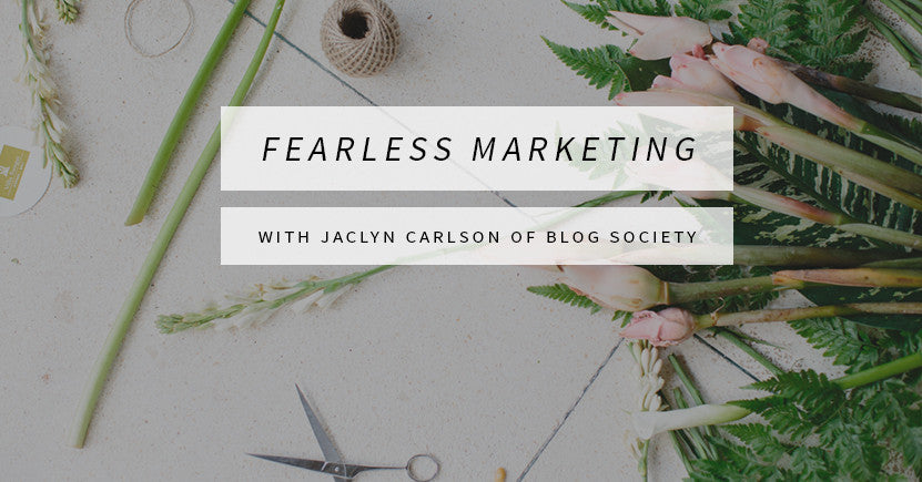 Fearless Marketing with Jaclyn Carlson of Blog Society Pt. 3