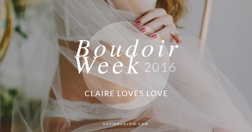 Design Aglow's Boudoir Week 2016: Claire Loves Love