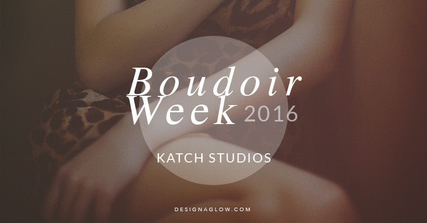 Design Aglow's Boudoir Week 2016: Katch Studios