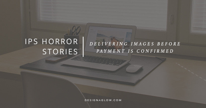 IPS Horror Stories: Delivering Images Before Payment is Confirmed