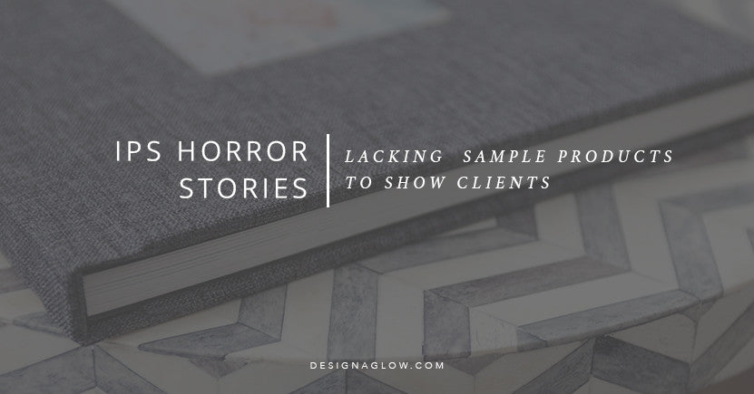 IPS Horror Stories: Lacking Sample Products To Show Clients