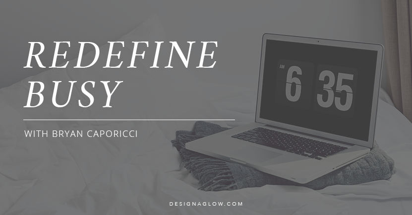 Redefine Busy With Bryan Caporicci