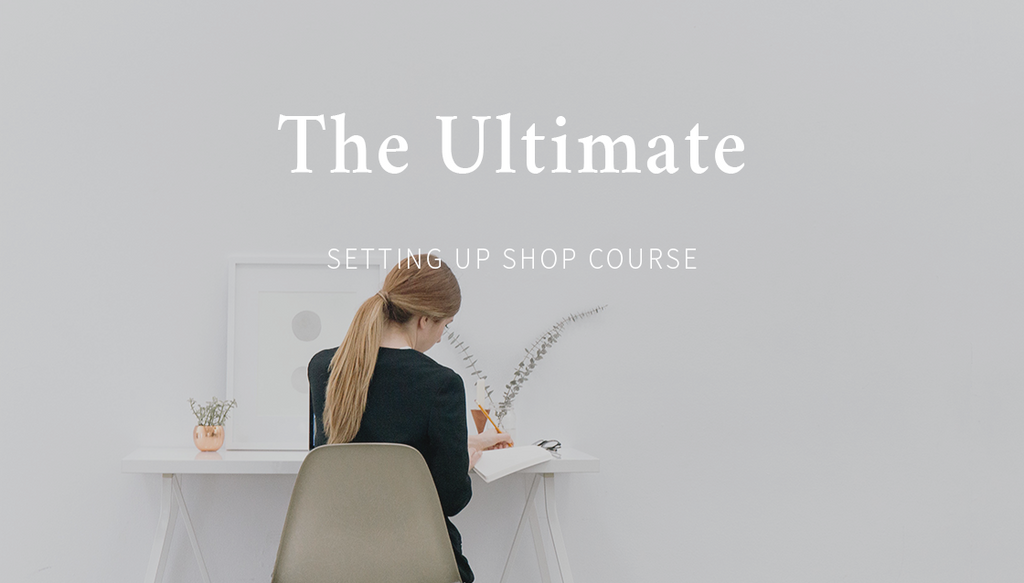 The Ultimate Setting Up Shop Course