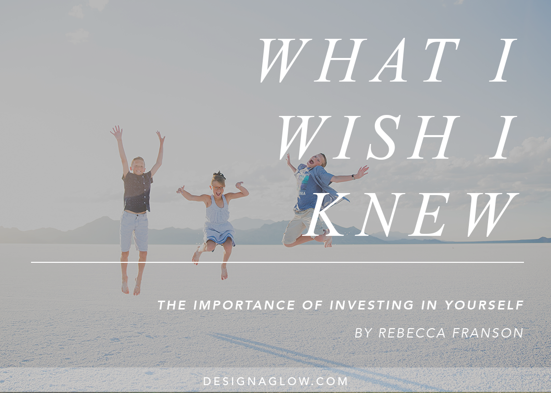 What I Wish I Knew: The Importance of Investing In Yourself