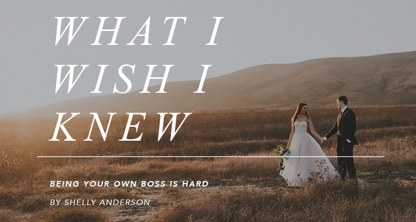 What I Wish I Knew: Being Your Own Boss is Hard