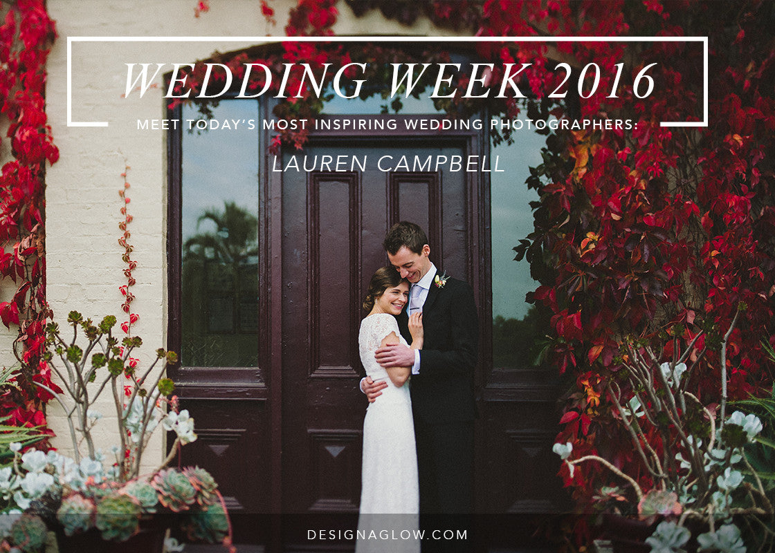 Design Aglow's Wedding Week 2016: Lauren Campbell