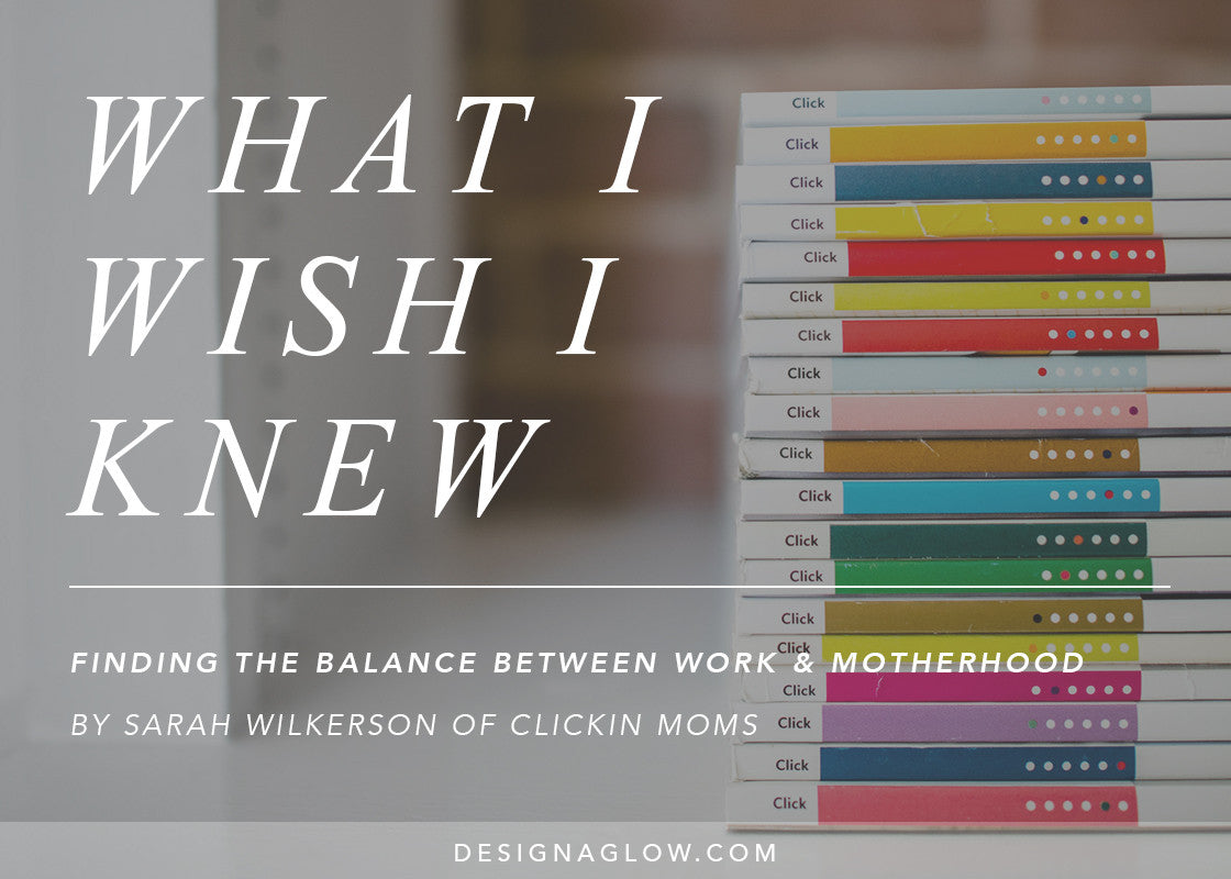 What I Wish I Knew: Finding The Balance Between Work & Motherhood