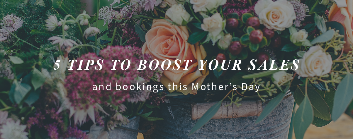 5 Tips to Boost Your Bookings and Sales This Mother's Day