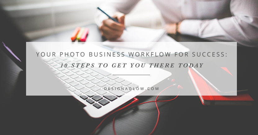 Your Photo Business Workflow for Success: 10 Steps to Get You There Today