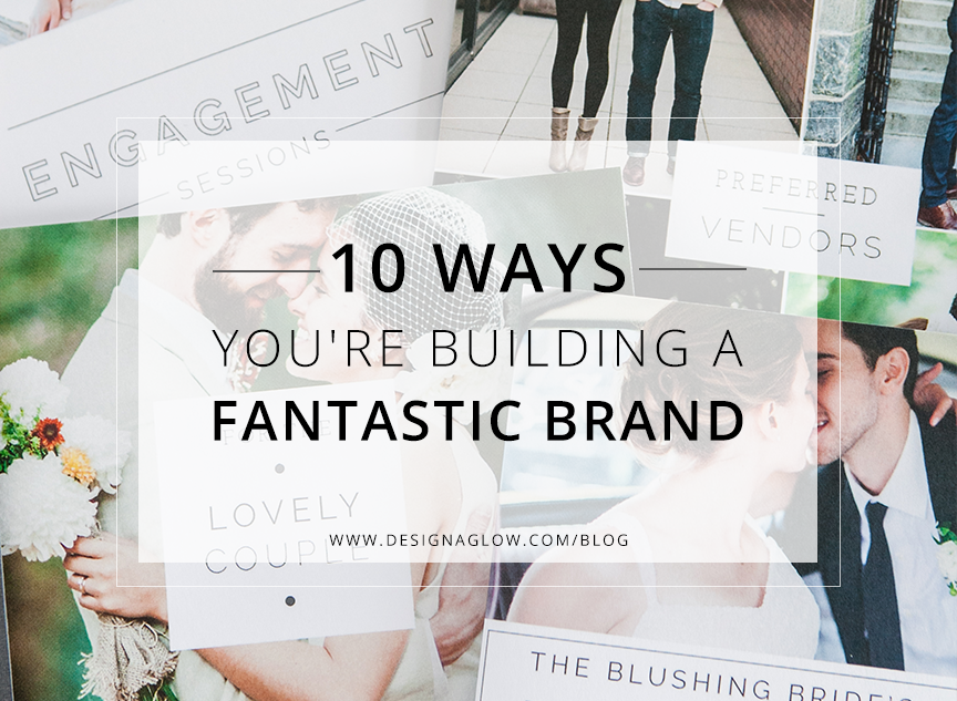 10 Ways You're Building A Fantastic Brand
