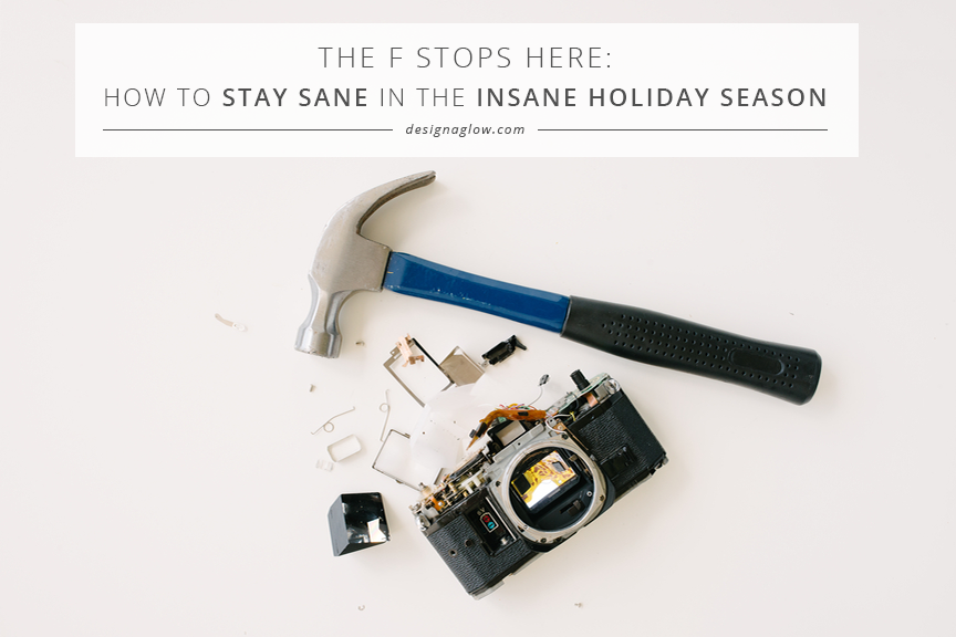the f stops here: how to stay sane in the insane holiday season