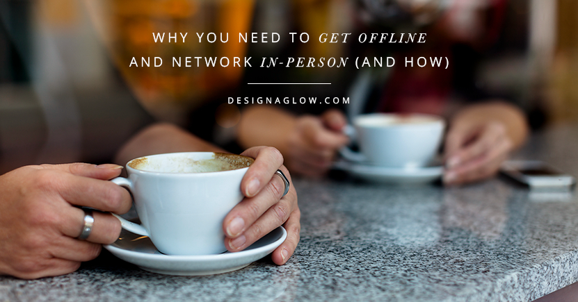 Why You Need To Get Offline and Network In-Person (and How)
