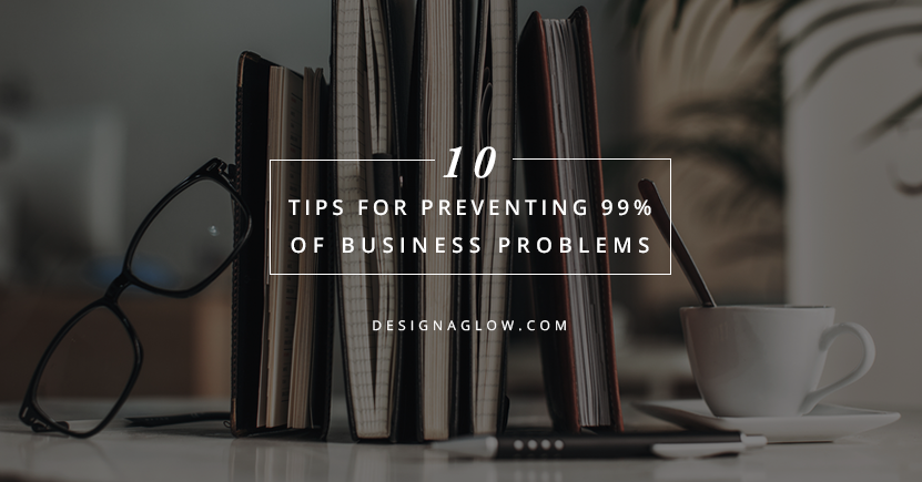 10 Tips for Preventing 99% of Business Problems