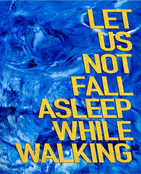 Let Us Not Fall Asleep While Walking
