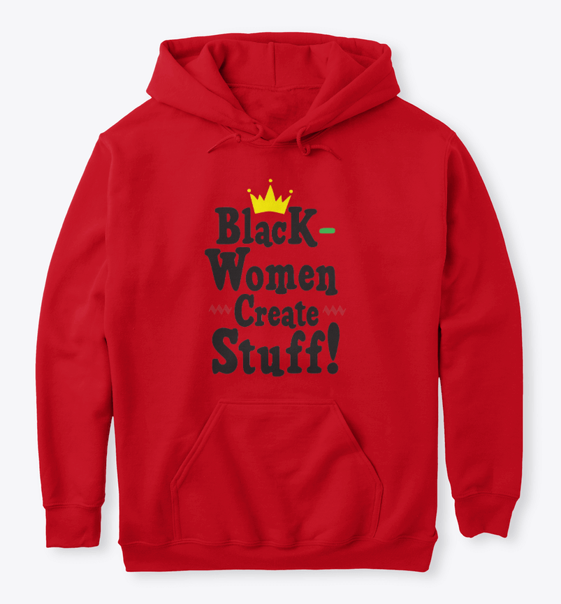 """Black Women Create Stuff"" Hooded Sweatshirt"