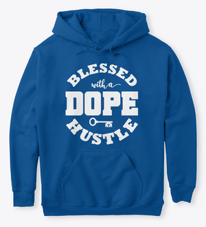 """Blessed with a DOPE Hustle"" - Hoodies"