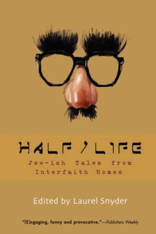Half/Life - Jew-ish Tales from Interfaith Homes by Laurel Snyder by Baker & Taylor - ModernTribe