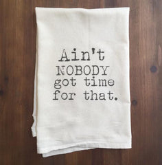 """Ain't Nobody Got Time For That"" - Flour Sack Tea Towel by French Silver - ModernTribe"