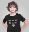 It's About to Get Lit T-Shirt - Baby and Kid Sizes