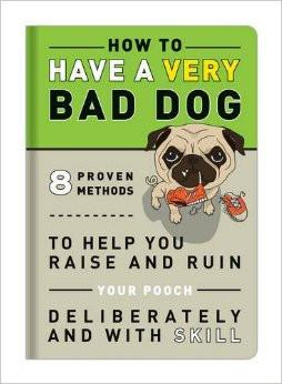 How To Have A Very Bad Dog by Knock Knock - ModernTribe