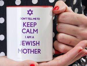 Don't Tell Me To Keep Calm I Am a Jewish Mother Mug