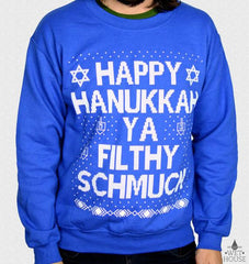 Happy Hanukkah Ya Filthy Schmuck Sweatshirt