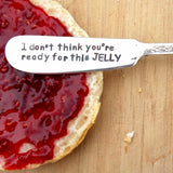 I Don't Think You're Ready For This Jelly Spreader Knife by Block and Hammer - ModernTribe - 1