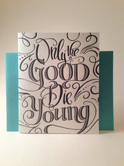 Only The Good Die Young Birthday Card by Concrete Lace by Concrete Lace - ModernTribe - 1