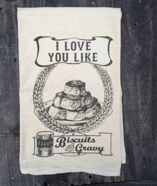 French Silver Tea Towel Love You Like Biscuits and Gravy Flour Sack Tea Towel