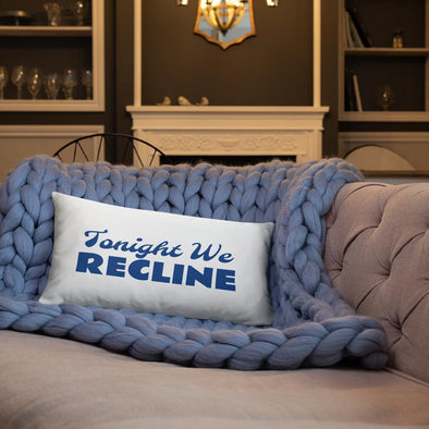 Tonight We Recline Pillow - Two Sizes Available