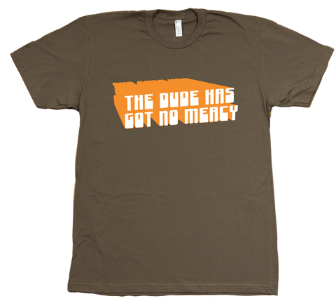 The Dude Has Got No Mercy T-Shirt