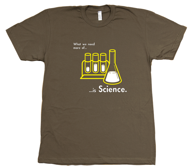 What We Need More of is SCIENCE (Tubes) - T-Shirt