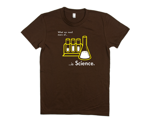 What We Need More of is SCIENCE Women's T-Shirt