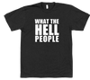 What the Hell People T Shirt
