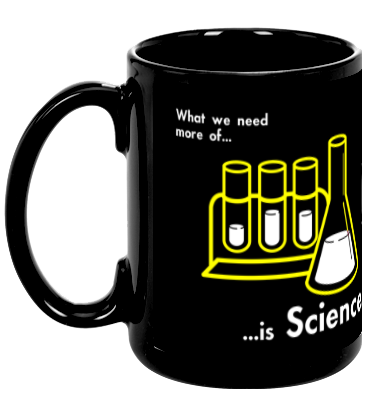 What We Need More of is Science Coffee Mug
